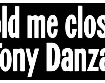 New Black Comedy Sticker Hold Me Closer Tony Danza Parody Elton John Tiny Dancer Retro 80s Funny
