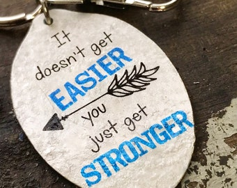 Strength and Encouragement Keychain, It Doesn't Get Easier, You Just Get Stronger, Inspirational Gift, Spoon Keychain by Kyleemae Designs