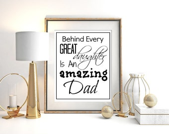 Behind Every Great Daughter is An Amazing Dad 8x10 Quote Art Digital Print Father's Day Present for Father or Husband