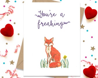 You're a freaking fox, Anniversary Card, Funny Greeting Card, Foxy Lady, Card for friend, Card for Her, Card for Him, I Love you Card