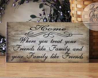 Home Is Where You Treat Your Friends Like Family and Your Family Like Friends Sign, Handcrafted Sign