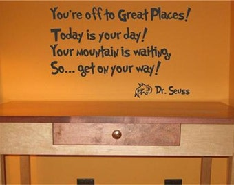 You're off to great places. Today is your day! ... Dr Seuss vinyl wall decal