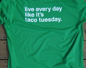 Funny Taco Shirt | Live Every Day Like It's Taco Tuesday |  Funny  Mexican Meme Shirt |  gift for him | gift for her| mens funny tshirt