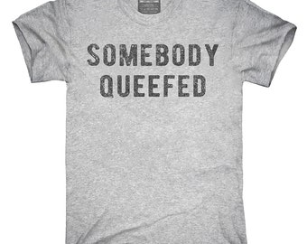 Somebody Queefed T-Shirt, Hoodie, Tank Top, Gifts