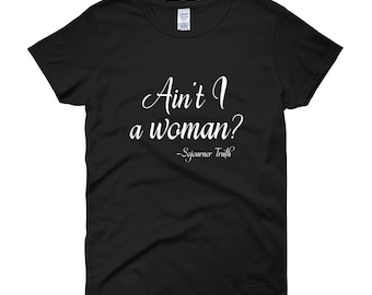 Feminist Shirt - Women's History Month - Black History Month - Ain't I a Woman? - Sojourner Truth