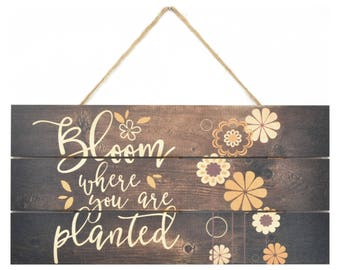 Bloom Where You Are Planted Wooden Plank Sign 5x10