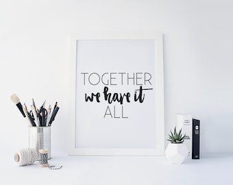 """PRINTABLE Art """"Together We have It All"""" Typography Art Print Black and White Inspirational Quote Motivational Quote Apartment Decor"""