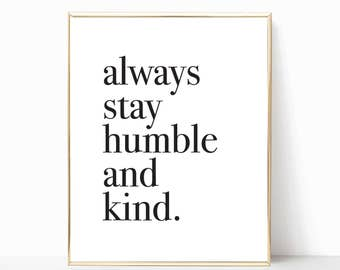 always stay humble and kind print, humble and kind sign, home decor, printable, wall decor, print, poster, printable art, 5x7, 8x10, 11x14