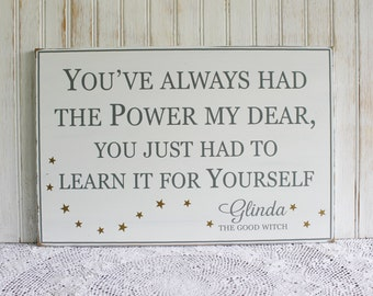 Glinda Quote You've Always Had the Power My Dear Wood Sign Good Witch Wizard of Oz  Inspirational Signs with Sayings