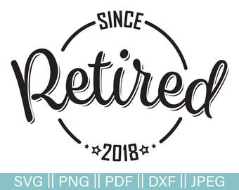 Retired Svg, Retired Since 2018 Cut File, Retired Cut file, Retirement SVG Cut File, Retirement Vector, Jpeg Clip Art, PNG, DXF, Commercial
