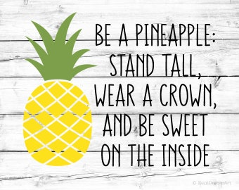 Be a Pineapple Svg Stand Tall Wear a Crown and Be Sweet on the Inside Svg Vacation Svg Beach Svg Summer Svg for Cricut Svg for Silhouette