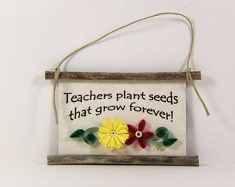 Paper Quilled Magnet  520 - Teachers plant seeds that grow forever, Classroom Decor, Teacher Ornament, Teacher Gift, 3D Paper Mini Sign
