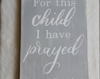 For this child I have prayed 1 Samuel 1:27, Wooden Nursery Sign