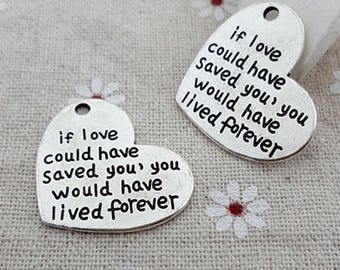 "BULK 10PCS Memorial Charm Antique Silver ""if love could have saved you, you would have lived forever"" Heart Lost Loved One Memory Word #1030"