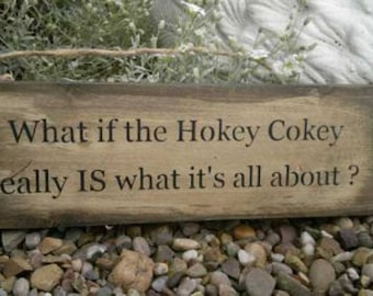 Handmade Wooden Rustic Plaque Sign What If The Hokey Cokey Great Gift