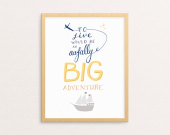 Nursery Print - To Live Would Be An Awfully Big Adventure - Peter Pan - Inspirational - Children's Art - Hand Lettered Print/P-141