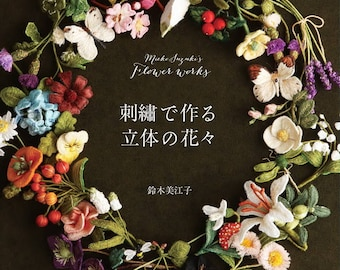 Beautiful  Stump Work three dimensional 3D flower pattern embroidery collection --- Japanese Craft Book