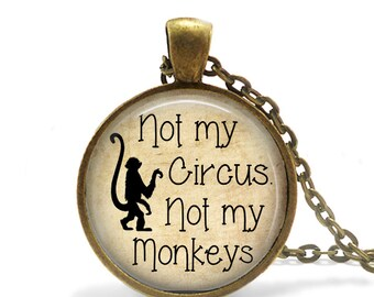 Not my Circus, Not my Monkeys -  Pendant Necklace or Key Chain - Choice of 4 Bezel Colors