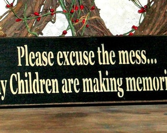 Please excuse the mess my Children are making memories - Primitive Country Painted Wood Sign, Wall Decor, kids sign, kids decor