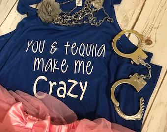 You & Tequila Make Me Crazy Tank Top/ Country shirt/Girls Trip Shirt/Gift Idea/Tequila/Beach shirt/Vacation