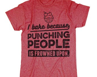 Funny Baking Shirt. I Bake Because Punching People Is Frowned Upon. Baker Tee.