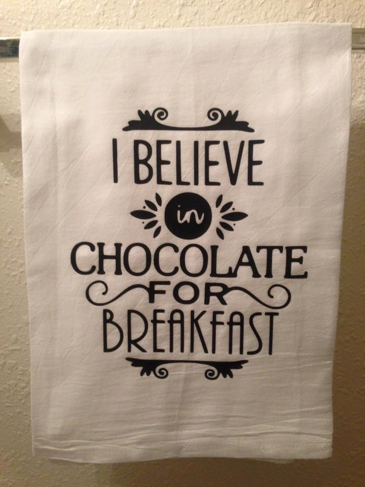 Kitchen Towel I Believe In Chocolate For Breakfast Funny