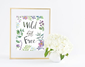 Wild and Free - Giclee Art print - Floral Watercolor Calligraphy Painting - Colorful Home decor Wall Art - 8x10 11x14