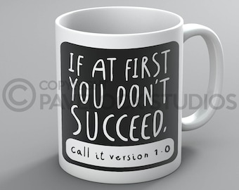 If At First You Don't Succeed, Call It Version 1.0 Mug - Programmer Programming Geek Nerd Funny Rude Coffee Tea Mugs Cup Gift Present