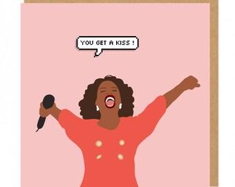 You get a Kiss Oprah Winfrey Greeting Card