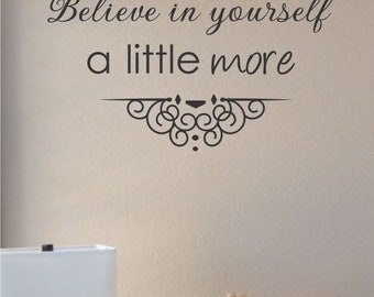 Believe in yourself a little vinyl wall art decal sticker home house decor decoration lettering quote inspirational uplifting motivational