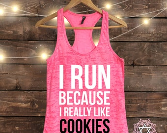 I Run Because I Really Like COOKIES - Workout tank top - Muscle Tee - Funny Workout - Fitness Shirt - Gym tank