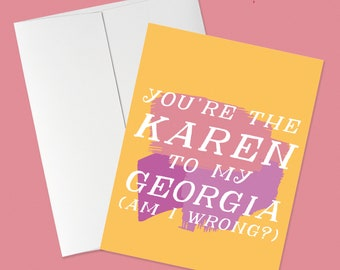 You're the Karen to my Georgia | My Favorite Murder Greeting Card, ssdgm, mfm, friendship card, funny card, murderino card, funny quote