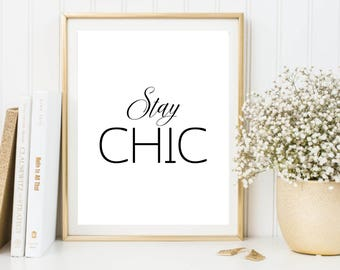 Stay chic printable, fashion and beauty poster, chic print, black and white typography poster, wall decor, for her, instant download