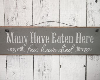 wooden sign, kitchen, many have eaten here, few have died, wall hanging, rustic kitchen sign, rustic sign, humorous sign, funny, humor decor