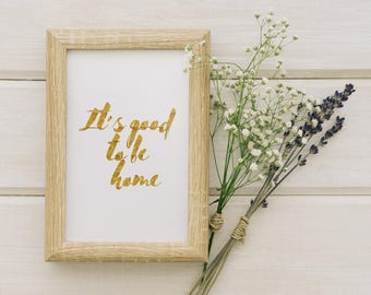 It's Good To Be Home || Printable Wall Art, Printable Quote, Downloadable Print