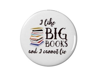 I Like Big Books And I Cannot Lie   - Badge  - Pin Back Badge - Fridge Magnet - Book Lovers - Literature - Reading