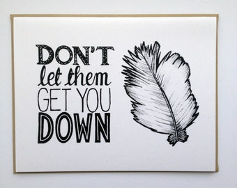 Don't Let Them Get You DOWN - Hand Lettered Greeting Card