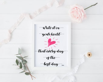 Printable Wall Art, wall art, quote art, Write it on your heart that every day is the best day