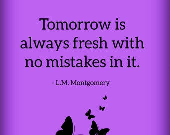 Tomorrow is always fresh with no mistakes in it LM Montgomery Anne of Green Gables Digital Print, Instant Download, Motivational, Wall Art