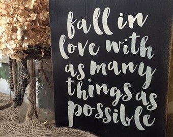 Inspirational sign // fall in love with as many things as possible