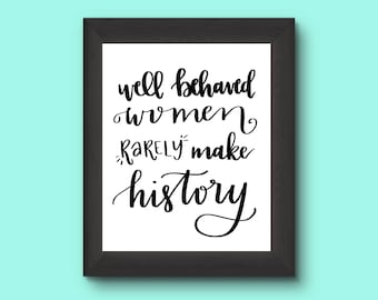 Well Behaved Women Rarely Make History / Calligraphy Printable / Feminist Quote Print / Hand Lettered Printable / Instant Download