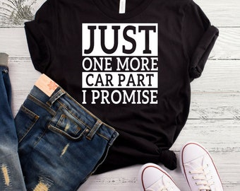 Just One More Car Part I Promise T-Shirt, Funny Mechanic Shirt, Car Mechanic Shirt, Mechanic Humor, Mechanic Gifts, Car Lovers, Racing