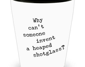 Heaped Shotglass - Fun Gift