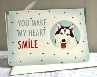 Husky Dog Greeting Card- You Make My Heart Smile
