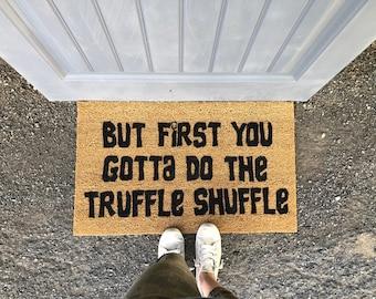 First, You have to do the Truffle Shuffle | Welcome Mat | Doormat | Funny Doormat | Goonies | Truffle Shuffle | Custom Doormat | Door Mat