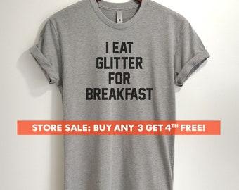 I Eat Glitter For Breakfast T-shirt, Ladies Unisex Crewneck Shirt, Funny Sarcastic T-shirt, Short & Long Sleeve T-shirt