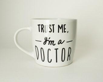 Trust Me I'm a Doctor Coffee Mug / Funny Mugs for PhD Graduates / Doctor Mugs / PhD Mugs / PhD Dr Gifts / PhD Gifts / PhD Graduation Gifts