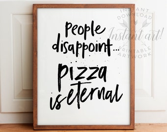 People Disappoint Pizza Is Eternal PRINTABLE Artprintable Decorkitchen