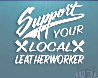 Leatherworking Decal - Pick SIZE and COLOR - Support Your Local Leatherworker - Leatherworker Sticker - Leatherwork Decal - SYL Leatherwork