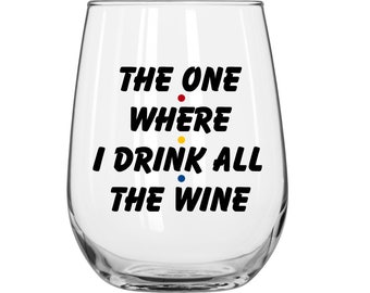DIY Decal - The One Where I Drink All The Wine - Friends TV Show